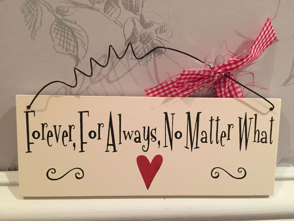 Forever For Always, No Matter What ~ Cream Wooden Hanging Sign