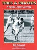 TRIES AND PRAYERS -  A Rugby League Journey. By Bill Ashurst.